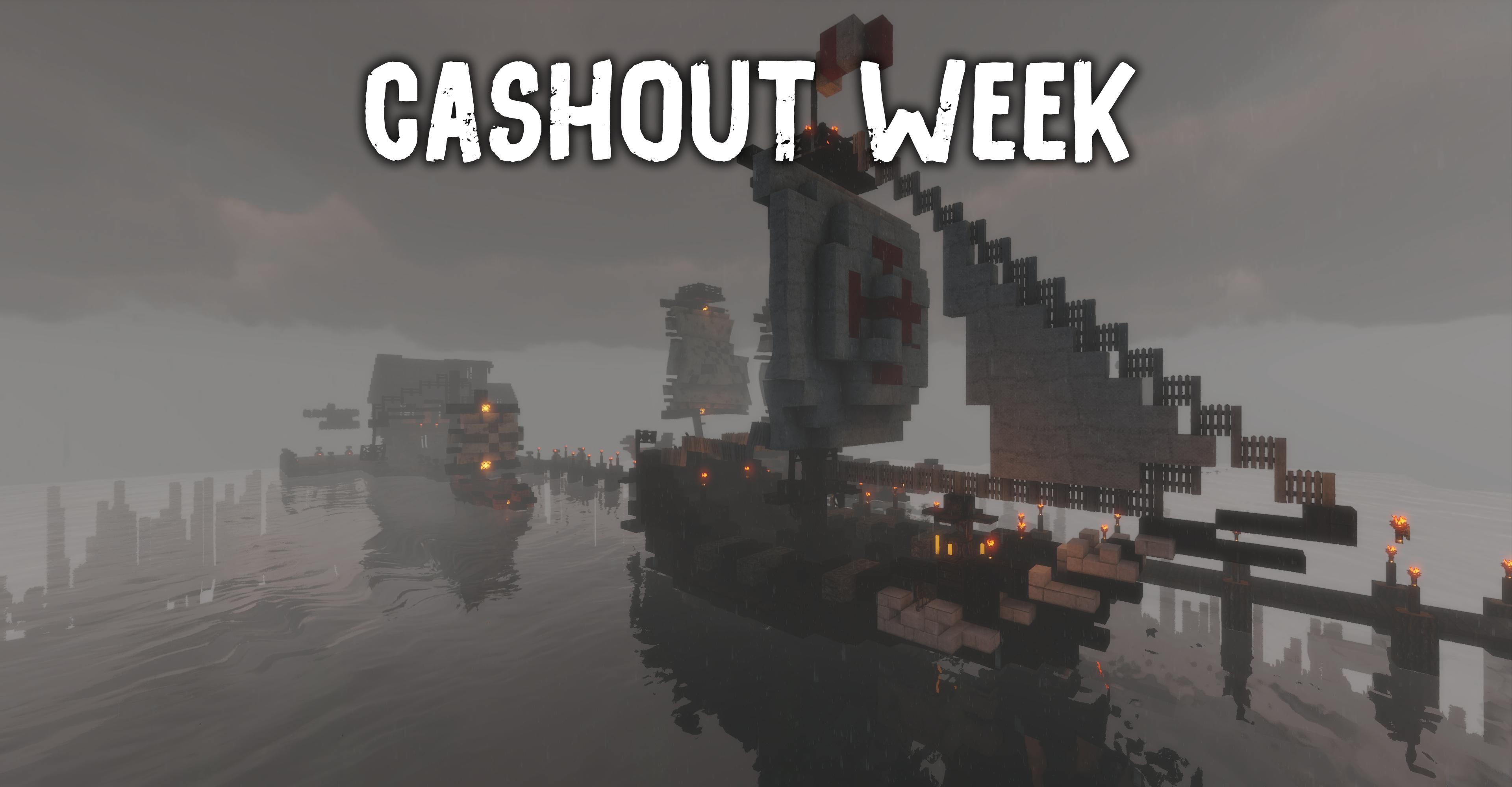 Cashout Week!